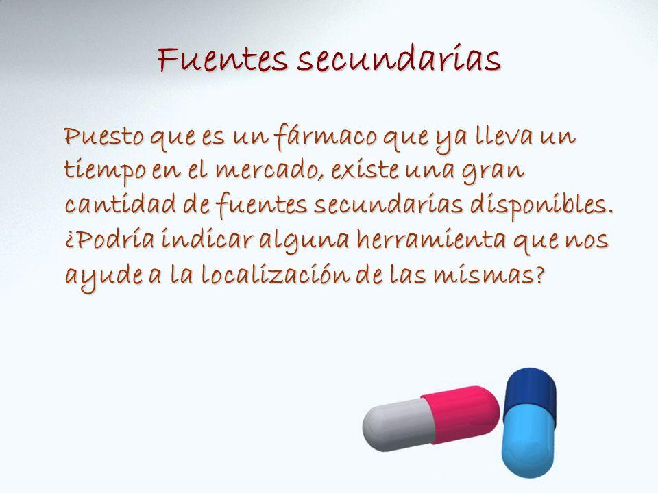 Fuentes secundarias Puesto que es un fármaco que ya lleva un tiempo en el mercado, existe una gran cantidad de fuentes secundarias disponibles.