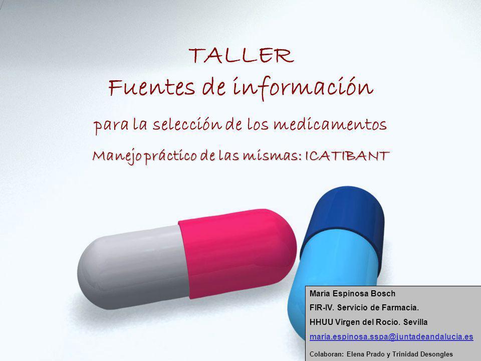 TALLER Fuentes de información para la selección de los medicamentos Manejo práctico de las mismas: ICATIBANT María Espinosa Bosch FIR-IV.
