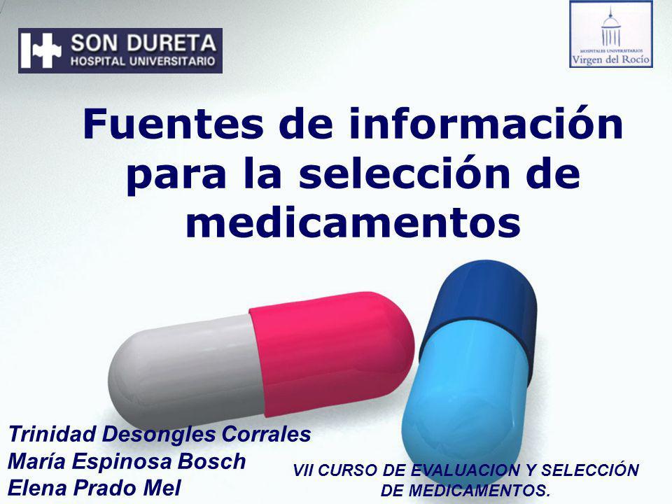 Fuentes de información para la selección de medicamentos Trinidad Desongles Corrales María Espinosa Bosch Elena Prado Mel VII CURSO DE EVALUACION Y SE