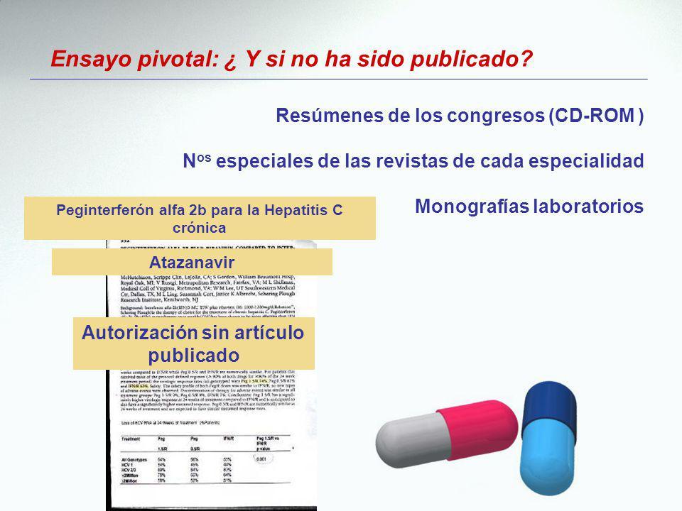 Ensayo pivotal: ¿ Y si no ha sido publicado? Atazanavir Autorización sin artículo publicado Peginterferón alfa 2b para la Hepatitis C crónica Resúmene