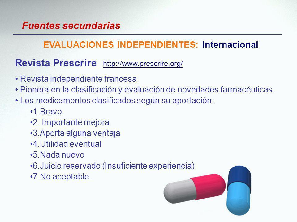 Fuentes secundarias EVALUACIONES INDEPENDIENTES: Internacional Revista Prescrire http://www.prescrire.org/ http://www.prescrire.org/ Revista independi