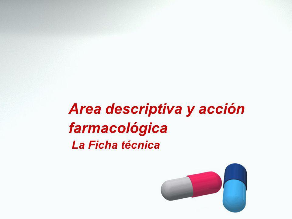 Area descriptiva y acción farmacológica La Ficha técnica