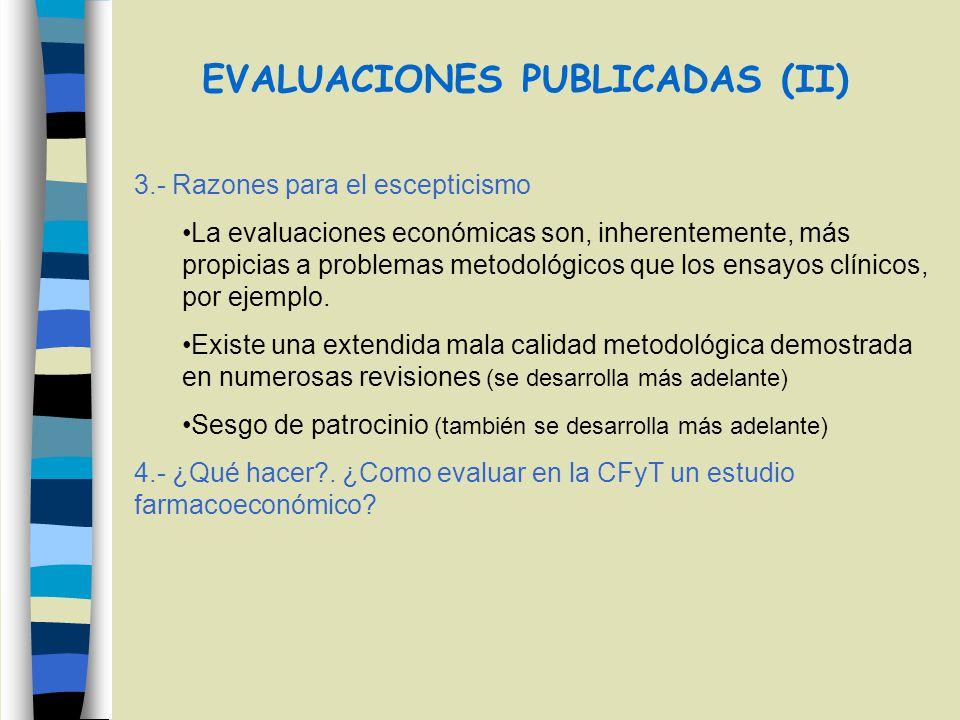 EVALUACIONES PUBLICADAS (II) 3.- Razones para el escepticismo La evaluaciones económicas son, inherentemente, más propicias a problemas metodológicos que los ensayos clínicos, por ejemplo.