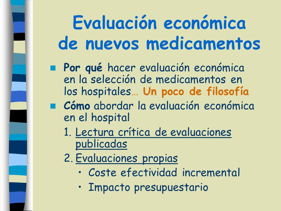 Por qué hacer evaluación económica en la selección de medicamentos en los hospitales… Un poco de filosofía Cómo abordar la evaluación económica en el