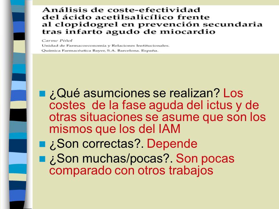 ¿Qué asumciones se realizan? Los costes de la fase aguda del ictus y de otras situaciones se asume que son los mismos que los del IAM ¿Son correctas?.