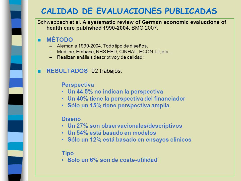Schwappach et al. A systematic review of German economic evaluations of health care published 1990-2004. BMC 2007. MÉTODO –Alemania 1990-2004. Todo ti