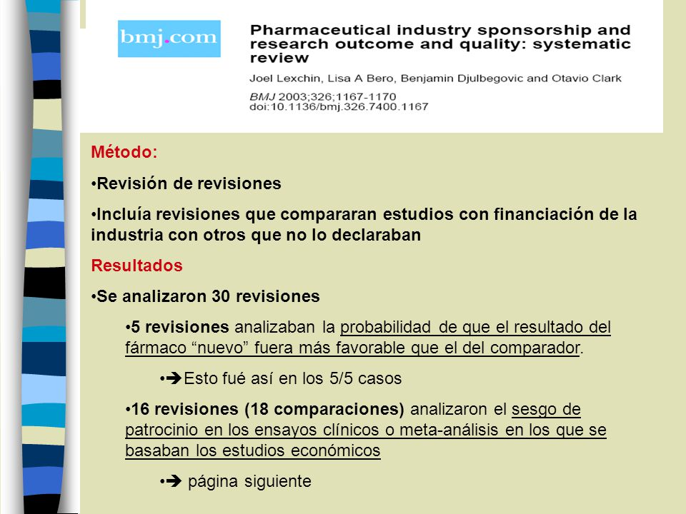 Método: Revisión de revisiones Incluía revisiones que compararan estudios con financiación de la industria con otros que no lo declaraban Resultados S