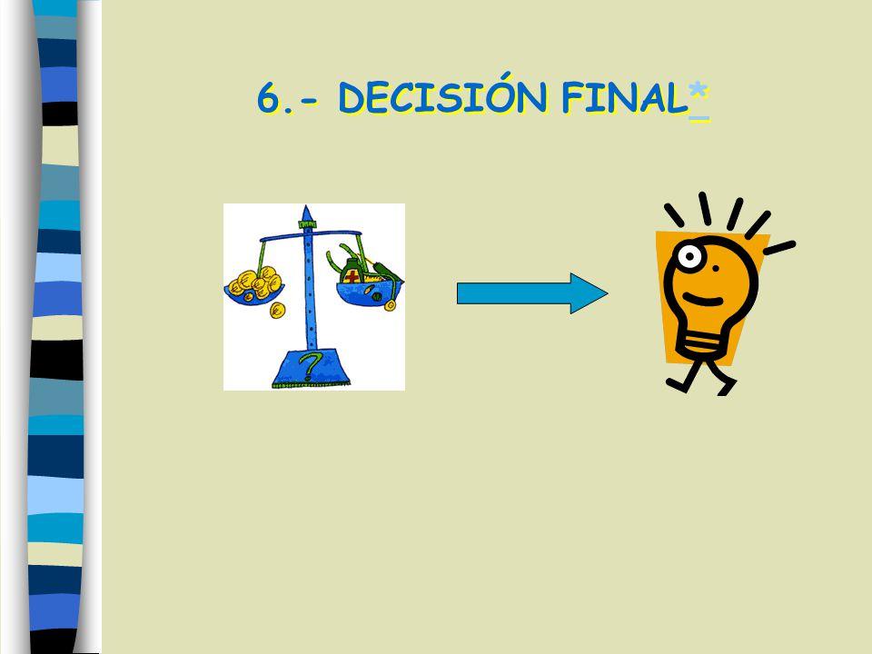6.- DECISIÓN FINAL** 6.- DECISIÓN FINAL**