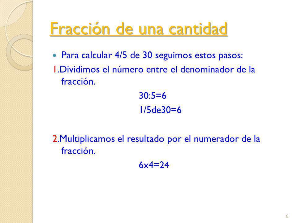 Suma y resta de fracciones Para sumar o restar fracciones con el mismo denominador, sumamos o restamos los numeradores y dejamos el mismo denominador.