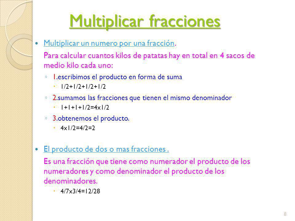 Dividir fracciones El cociente de dos fracciones es otra fracción que se obtiene al multiplicar en cruz los términos de las dos fracciones.