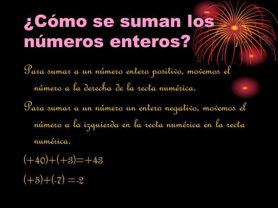 ¿Cómo se suman los números enteros? Para sumar a un número entero positivo, movemos el número a la derecha de la recta numérica. Para sumar a un númer