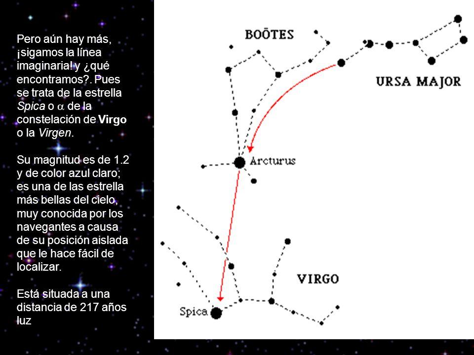 Pero aún hay más, ¡sigamos la línea imaginaria! y ¿qué encontramos?. Pues se trata de la estrella Spica o de la constelación de Virgo o la Virgen. Su
