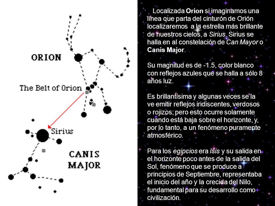 Localizada Orion si imaginamos una línea que parta del cinturón de Orión localizaremos a la estrella más brillante de nuestros cielos, a Sirius. Siriu