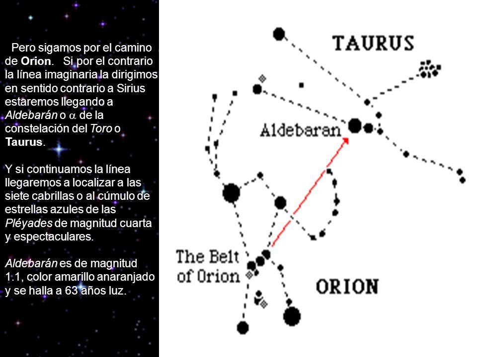 Pero sigamos por el camino de Orion. Si por el contrario la línea imaginaria la dirigimos en sentido contrario a Sirius estaremos llegando a Aldebarán