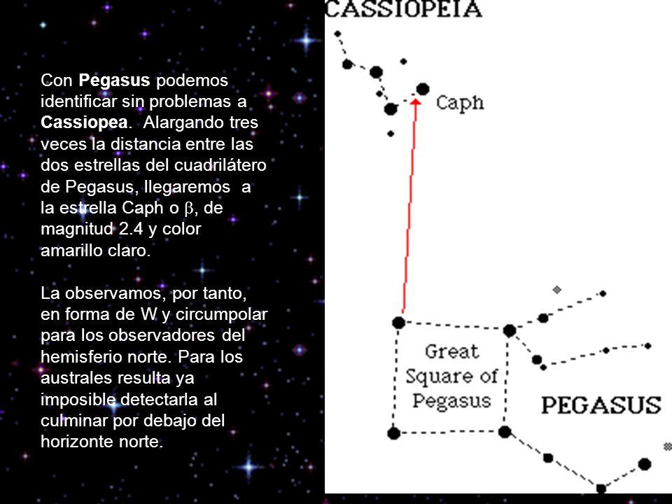 Con Pegasus podemos identificar sin problemas a Cassiopea. Alargando tres veces la distancia entre las dos estrellas del cuadrilátero de Pegasus, lleg