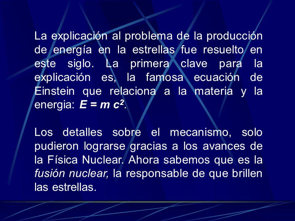 La explicación al problema de la producción de energía en la estrellas fue resuelto en este siglo. La primera clave para la explicación es, la famosa