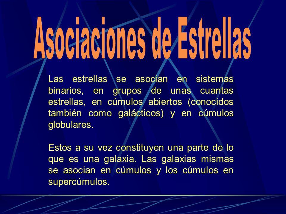 Las estrellas se asocian en sistemas binarios, en grupos de unas cuantas estrellas, en cúmulos abiertos (conocidos también como galácticos) y en cúmul