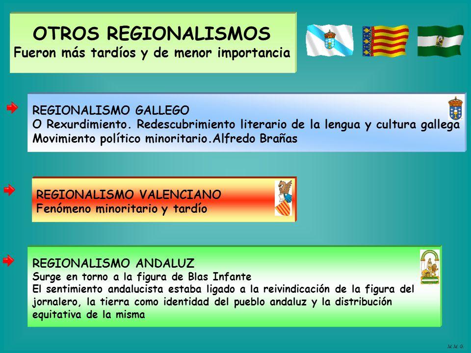 OTROS REGIONALISMOS Fueron más tardíos y de menor importancia REGIONALISMO ANDALUZ Surge en torno a la figura de Blas Infante El sentimiento andalucis