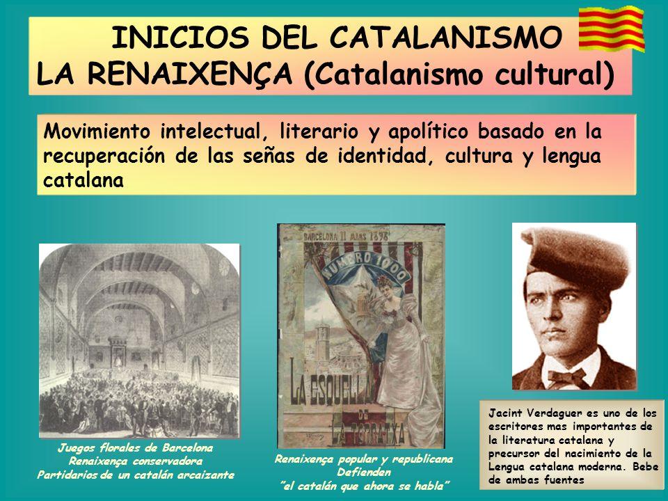 Juegos florales de Barcelona Renaixença conservadora Partidarios de un catalán arcaizante INICIOS DEL CATALANISMO LA RENAIXENÇA (Catalanismo cultural)