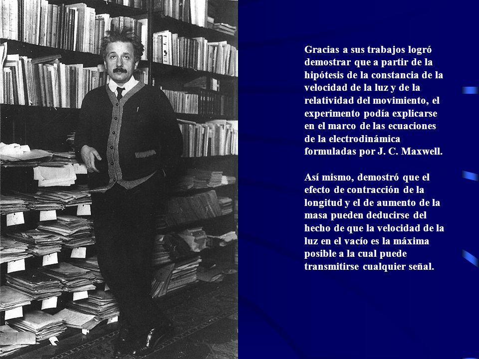 Gracias a sus trabajos logró demostrar que a partir de la hipótesis de la constancia de la velocidad de la luz y de la relatividad del movimiento, el