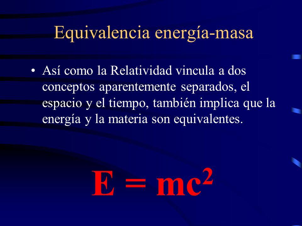 Equivalencia energía-masa Así como la Relatividad vincula a dos conceptos aparentemente separados, el espacio y el tiempo, también implica que la energía y la materia son equivalentes.