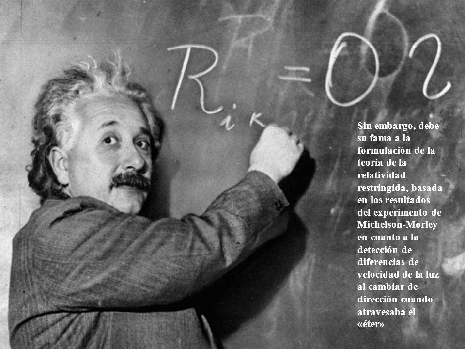 Sin embargo, debe su fama a la formulación de la teoría de la relatividad restringida, basada en los resultados del experimento de Michelson-Morley en