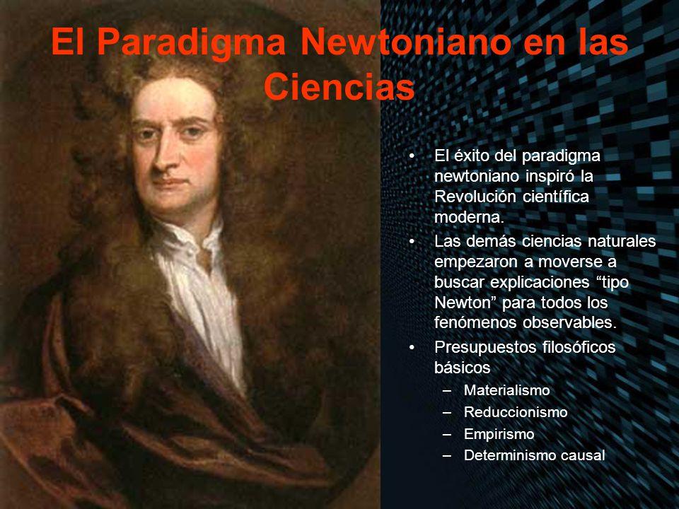 El Paradigma Newtoniano en las Ciencias El éxito del paradigma newtoniano inspiró la Revolución científica moderna. Las demás ciencias naturales empez