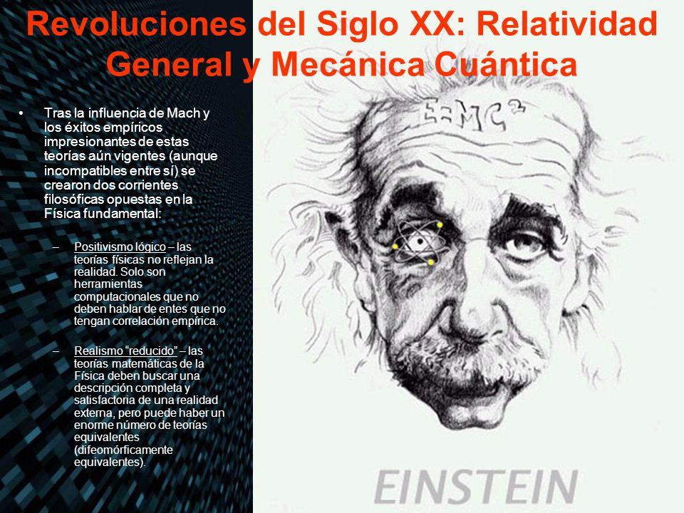 Revoluciones del Siglo XX: Relatividad General y Mecánica Cuántica Tras la influencia de Mach y los éxitos empíricos impresionantes de estas teorías a