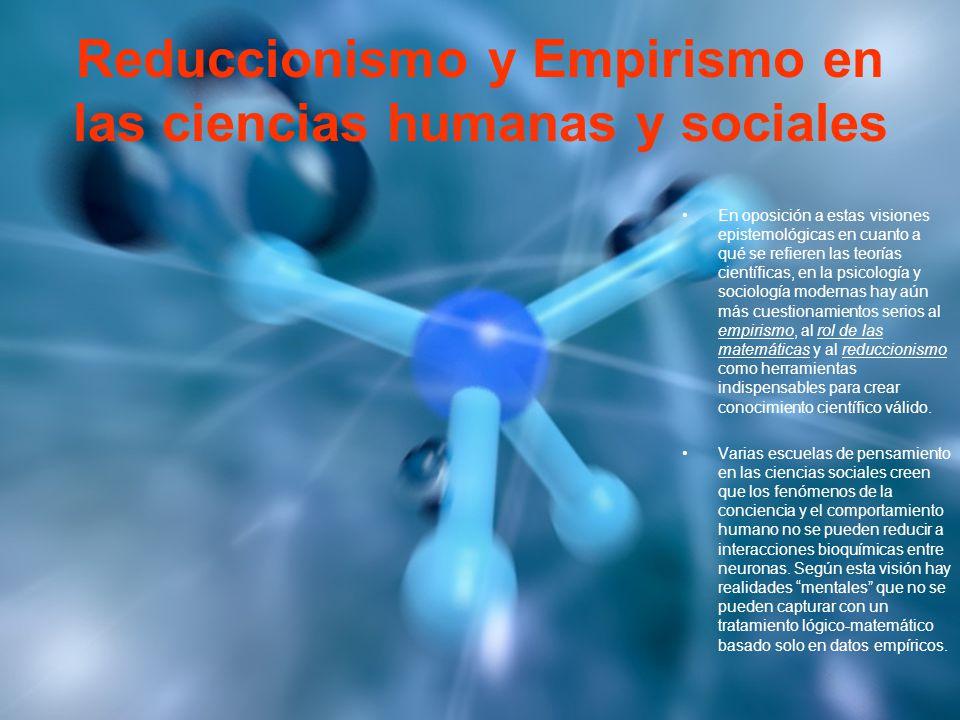 Reduccionismo y Empirismo en las ciencias humanas y sociales En oposición a estas visiones epistemológicas en cuanto a qué se refieren las teorías cie