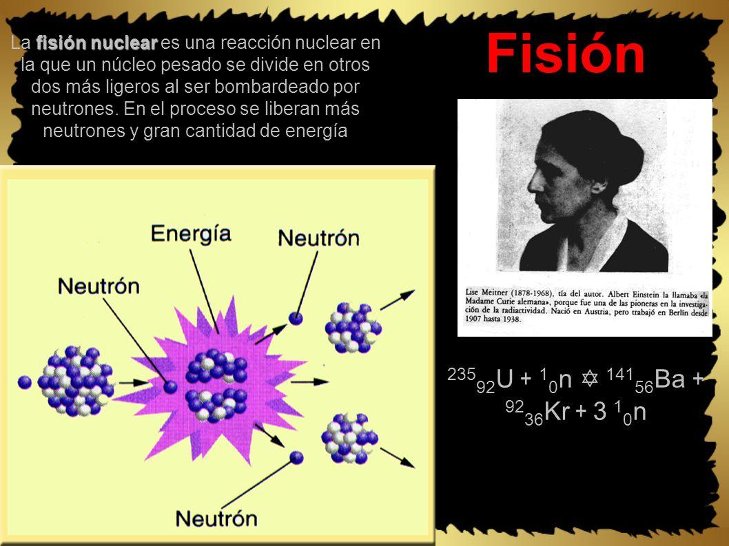 Fisión fisión nuclear La fisión nuclear es una reacción nuclear en la que un núcleo pesado se divide en otros dos más ligeros al ser bombardeado por neutrones.