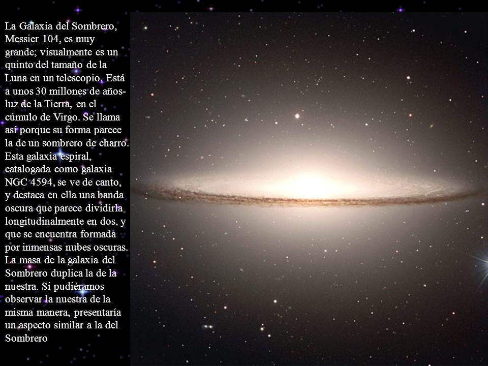 La Galaxia del Sombrero, Messier 104, es muy grande; visualmente es un quinto del tamaño de la Luna en un telescopio. Está a unos 30 millones de años-