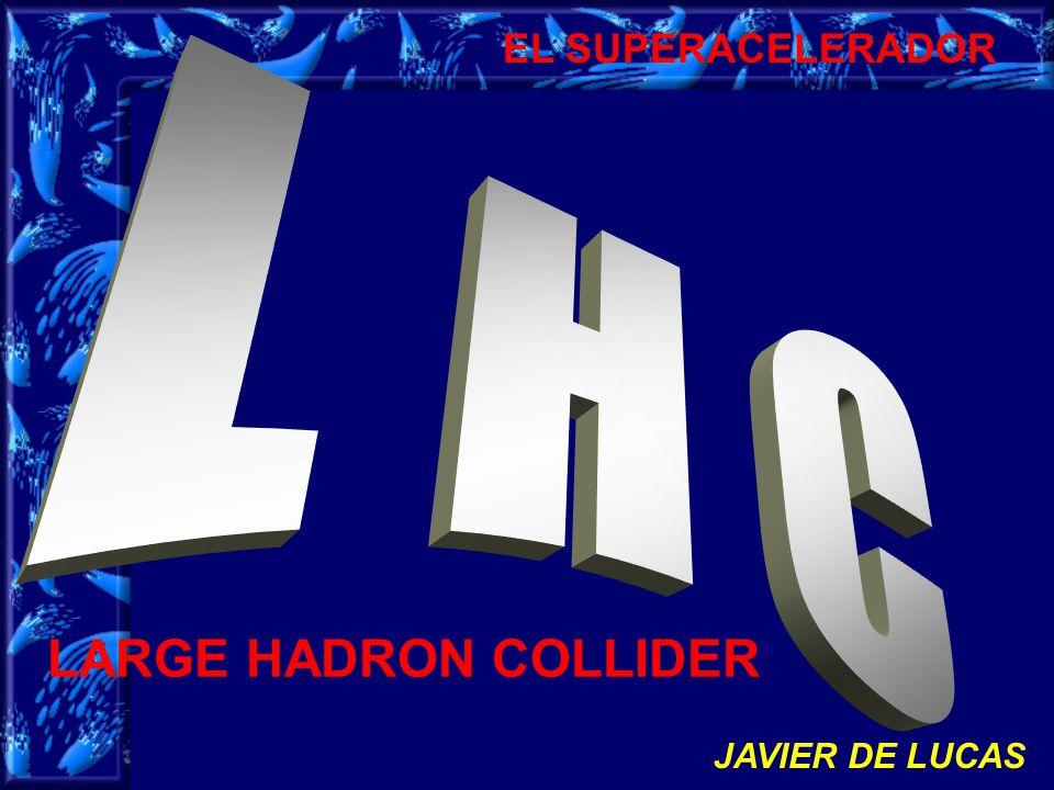 EL SUPERACELERADOR LARGE HADRON COLLIDER JAVIER DE LUCAS
