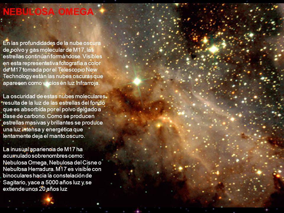 NEBULOSA OMEGA En las profundidades de la nube oscura de polvo y gas molecular de M17, las estrellas continúan formándose.