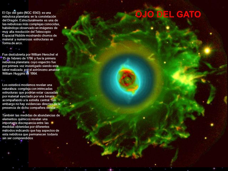 OJO DEL GATO El Ojo del gato (NGC 6543) es una nebulosa planetaria en la constelación del Dragón.