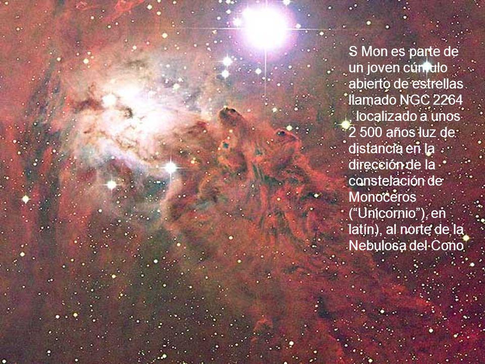 S Mon es parte de un joven cúmulo abierto de estrellas llamado NGC 2264, localizado a unos 2 500 años luz de distancia en la dirección de la constelación de Monoceros (Unicornio), en latín), al norte de la Nebulosa del Cono