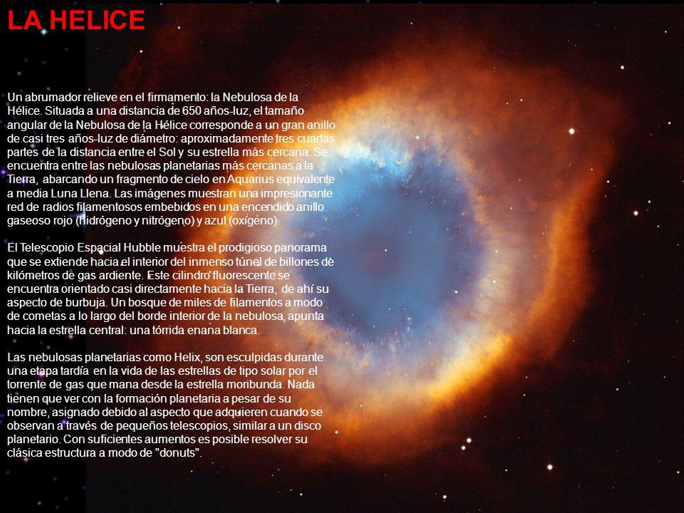 LA ARAÑA ROJA La nebulosa planetaria Araña roja muestra la compleja estructura que se puede formar cuando una estrella normal expulsa su gas exterior y se convierte en una estrella del tipo enana blanca.