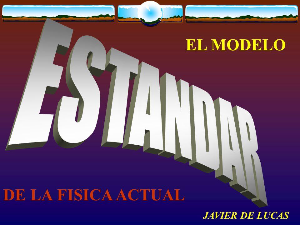 EL MODELO DE LA FISICA ACTUAL JAVIER DE LUCAS