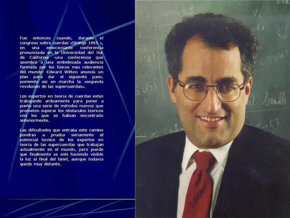 Fue entonces cuando, durante el congreso sobre cuerdas « Strings 1995 », en una emocionante conferencia pronunciada en la Universidad del Sur de Calif