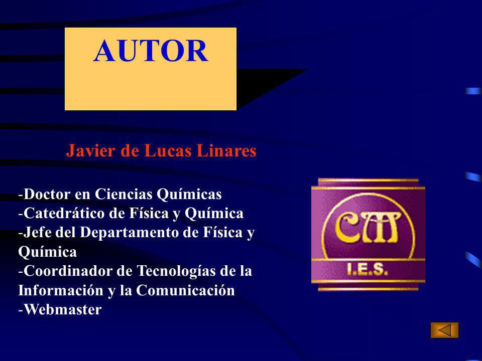 AUTOR Javier de Lucas Linares -Doctor en Ciencias Químicas -Catedrático de Física y Química -Jefe del Departamento de Física y Química -Coordinador de Tecnologías de la Información y la Comunicación -Webmaster