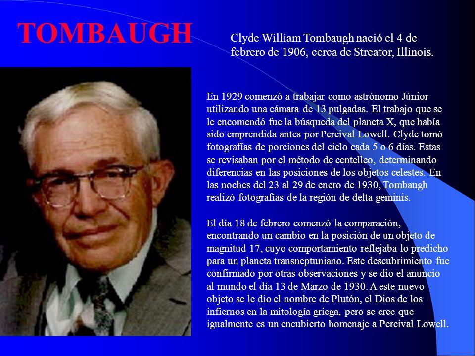 Clyde William Tombaugh nació el 4 de febrero de 1906, cerca de Streator, Illinois. TOMBAUGH En 1929 comenzó a trabajar como astrónomo Júnior utilizand