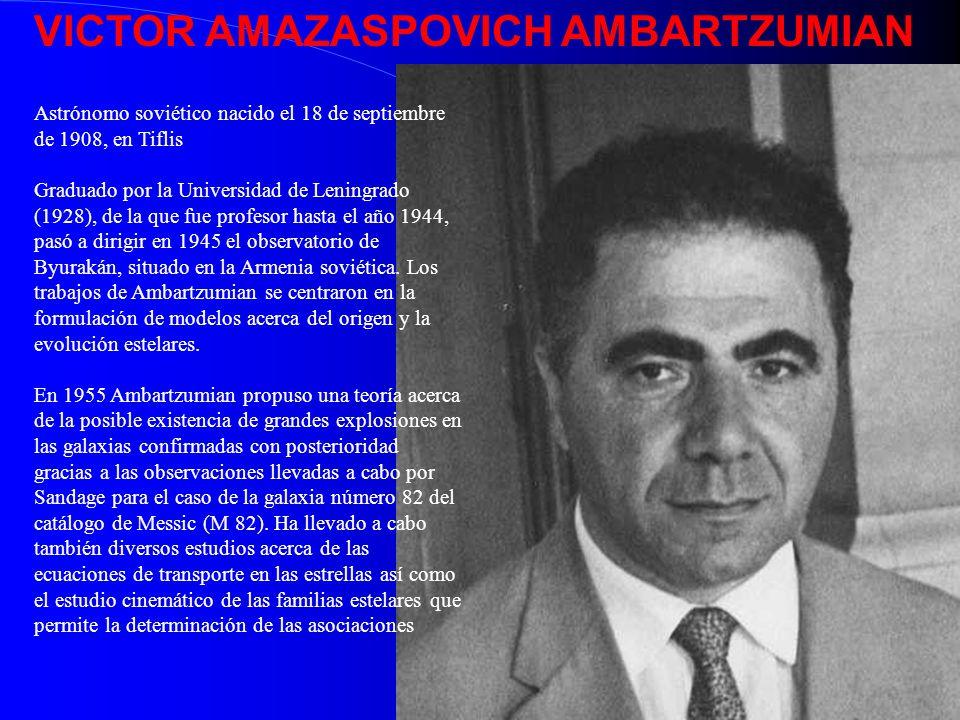 Astrónomo soviético nacido el 18 de septiembre de 1908, en Tiflis Graduado por la Universidad de Leningrado (1928), de la que fue profesor hasta el añ