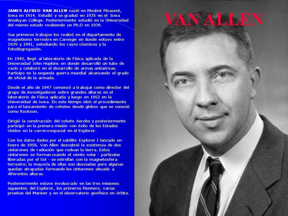 VAN ALLEN JAMES ALFRED VAN ALLEN nació en Moubnt Pleasent, Iowa en 1914. Estudió y se graduó en 1935 en el Iowa Wesleyan College. Posteriormente estud