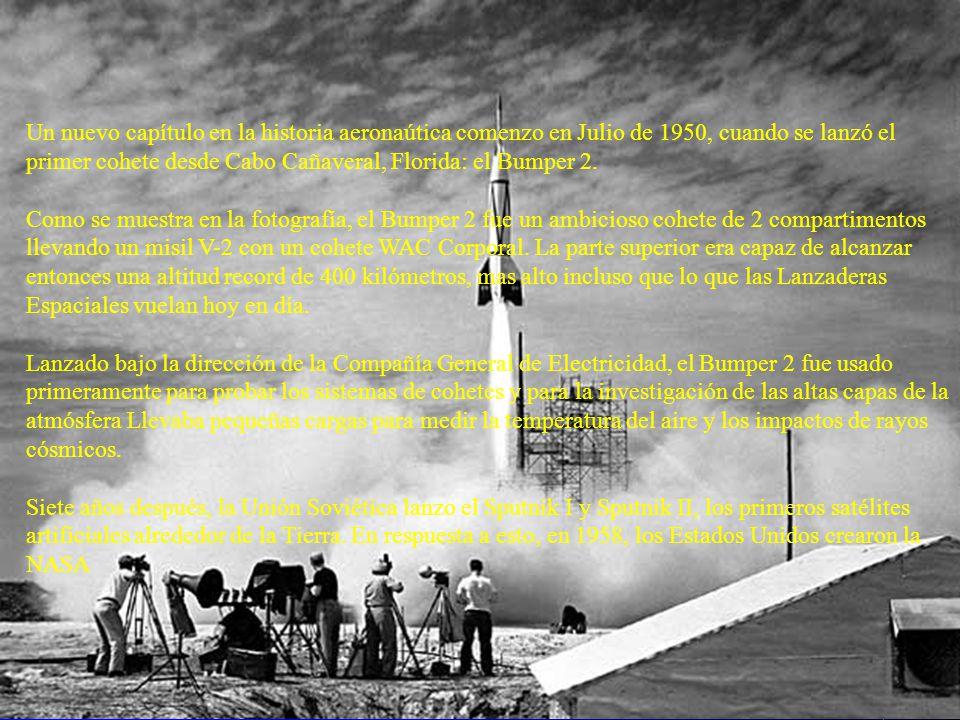 Un nuevo capítulo en la historia aeronaútica comenzo en Julio de 1950, cuando se lanzó el primer cohete desde Cabo Cañaveral, Florida: el Bumper 2. Co