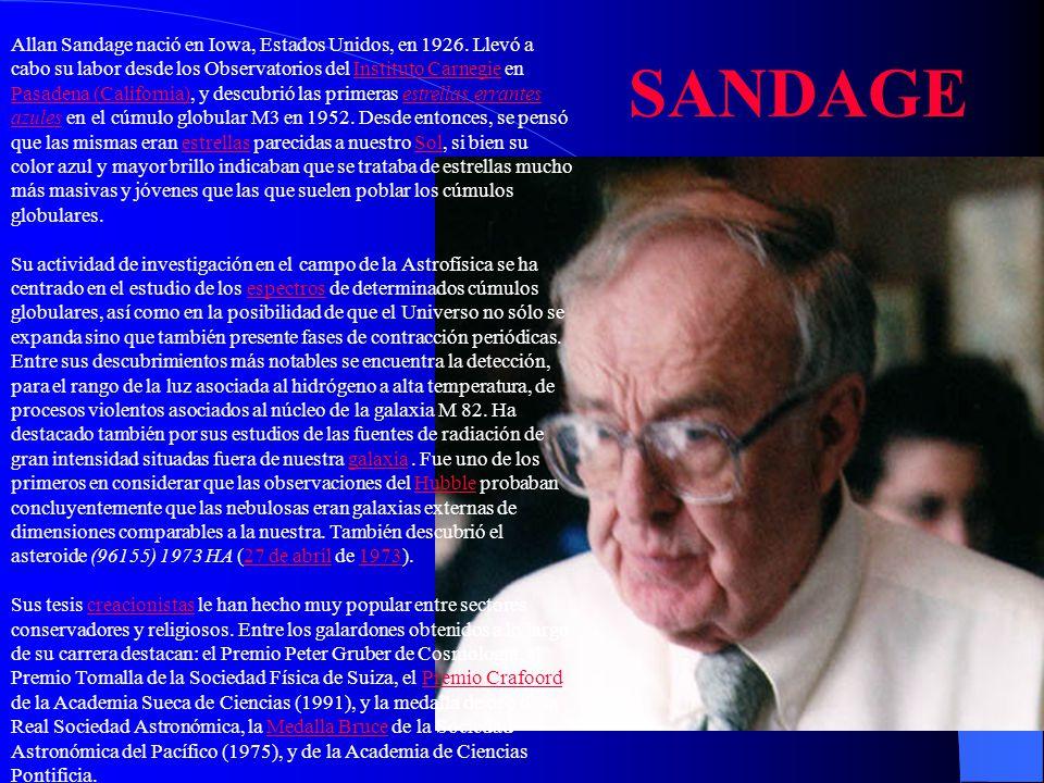 Allan Sandage nació en Iowa, Estados Unidos, en 1926. Llevó a cabo su labor desde los Observatorios del Instituto Carnegie en Pasadena (California), y