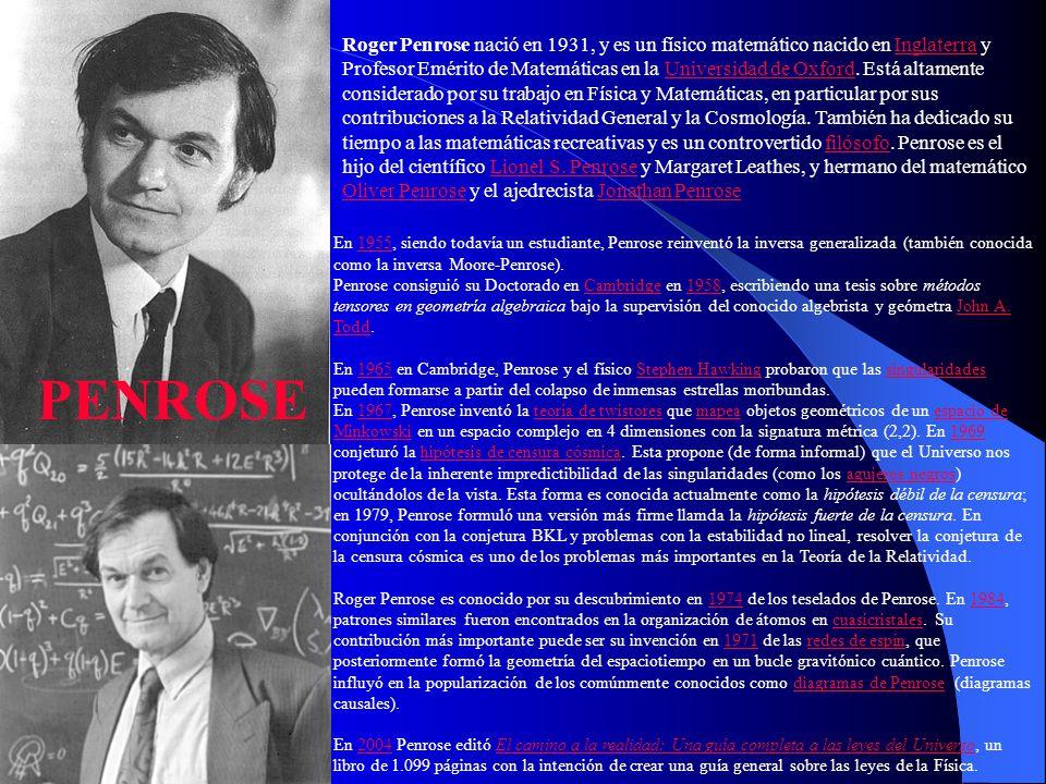 Roger Penrose nació en 1931, y es un físico matemático nacido en Inglaterra y Profesor Emérito de Matemáticas en la Universidad de Oxford. Está altame