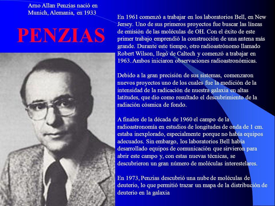 Arno Allan Penzias nació en Munich, Alemania, en 1933 En 1961 comenzó a trabajar en los laboratorios Bell, en New Jersey. Uno de sus primeros proyecto