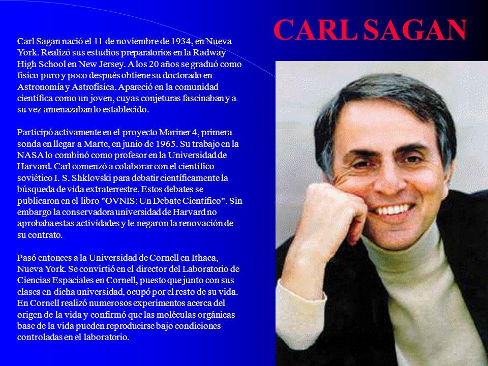 Carl Sagan nació el 11 de noviembre de 1934, en Nueva York. Realizó sus estudios preparatorios en la Radway High School en New Jersey. A los 20 años s