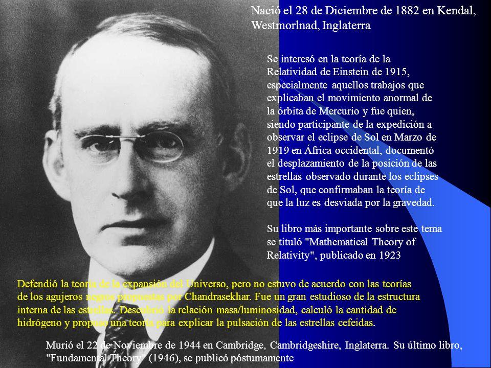 Nació el 28 de Diciembre de 1882 en Kendal, Westmorlnad, Inglaterra Se interesó en la teoría de la Relatividad de Einstein de 1915, especialmente aque