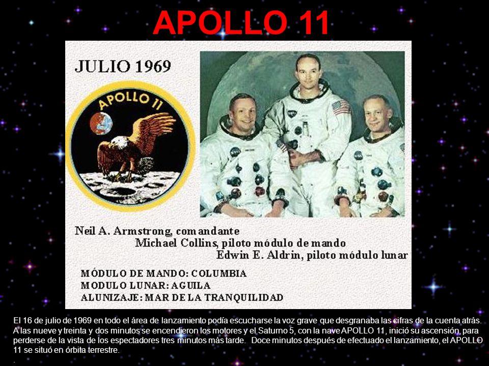 APOLLO 11 El 16 de julio de 1969 en todo el área de lanzamiento podía escucharse la voz grave que desgranaba las cifras de la cuenta atrás. A las nuev