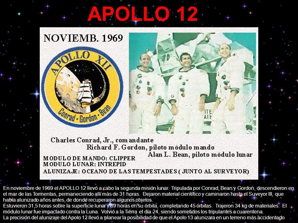 APOLLO 12 En noviembre de 1969 el APOLLO 12 llevó a cabo la segunda misión lunar. Tripulada por Conrad, Bean y Gordon, descendieron en el mar de las T
